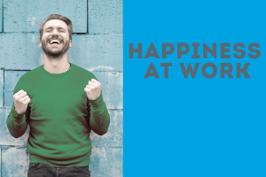 Happiness in the workplace and why it's important
